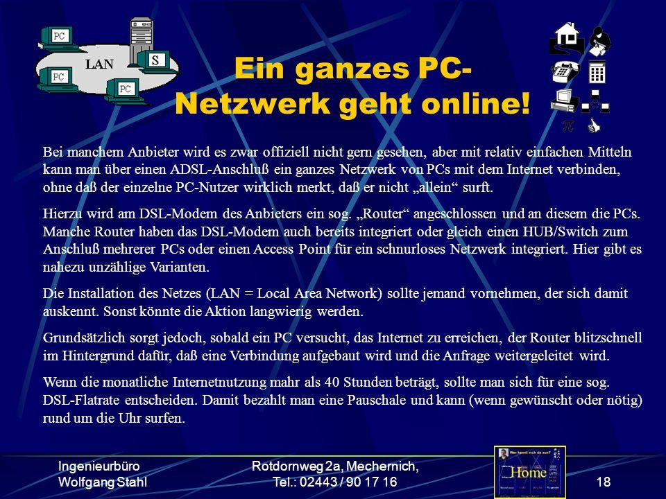 Ingenieurbüro Wolfgang Stahl Rotdornweg 2a, Mechernich, Tel.: 02443 / 90 17 1618 Ein ganzes PC- Netzwerk geht online! Bei manchem Anbieter wird es zwa