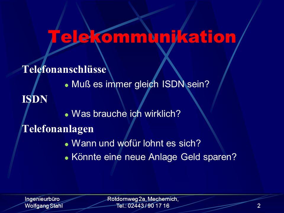 Ingenieurbüro Wolfgang Stahl Rotdornweg 2a, Mechernich, Tel.: 02443 / 90 17 162 Telekommunikation Telefonanschlüsse Muß es immer gleich ISDN sein? ISD