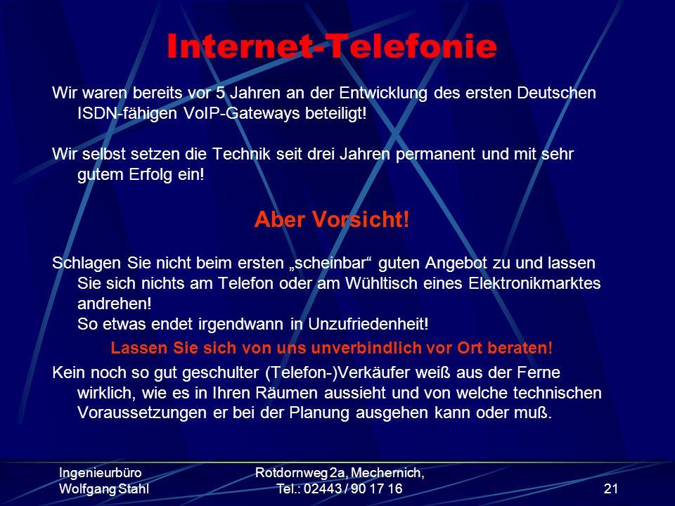 Ingenieurbüro Wolfgang Stahl Rotdornweg 2a, Mechernich, Tel.: 02443 / 90 17 1621 Internet-Telefonie Wir waren bereits vor 5 Jahren an der Entwicklung
