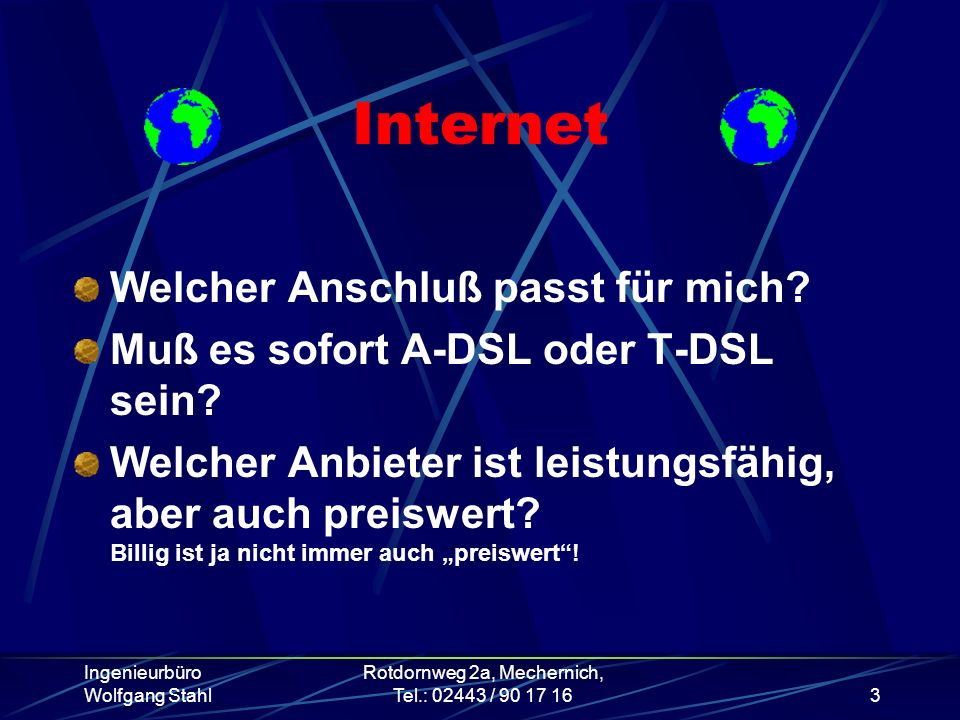 Ingenieurbüro Wolfgang Stahl Rotdornweg 2a, Mechernich, Tel.: 02443 / 90 17 163 Internet Welcher Anschluß passt für mich? Muß es sofort A-DSL oder T-D