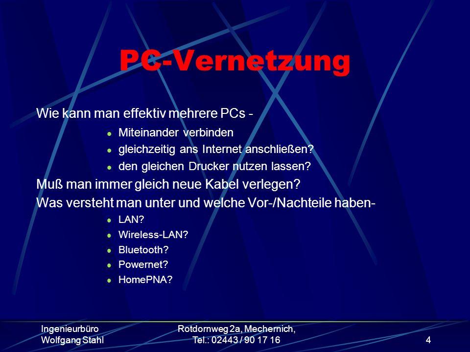 Ingenieurbüro Wolfgang Stahl Rotdornweg 2a, Mechernich, Tel.: 02443 / 90 17 164 PC-Vernetzung Wie kann man effektiv mehrere PCs - Miteinander verbinde