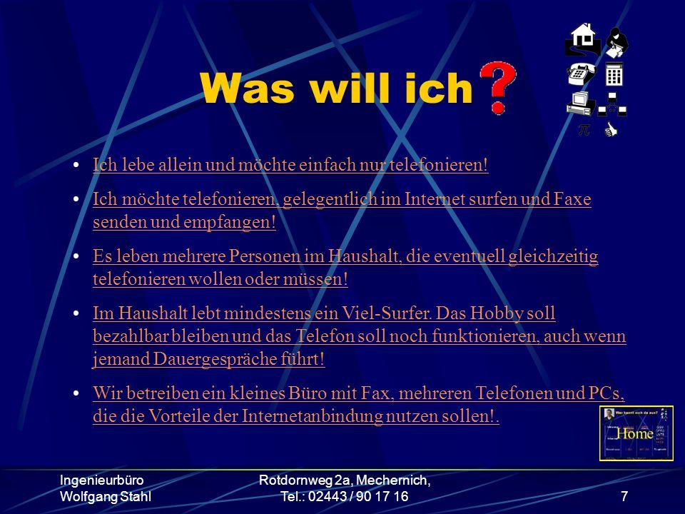 Ingenieurbüro Wolfgang Stahl Rotdornweg 2a, Mechernich, Tel.: 02443 / 90 17 167 Was will ich Ich lebe allein und möchte einfach nur telefonieren! Ich