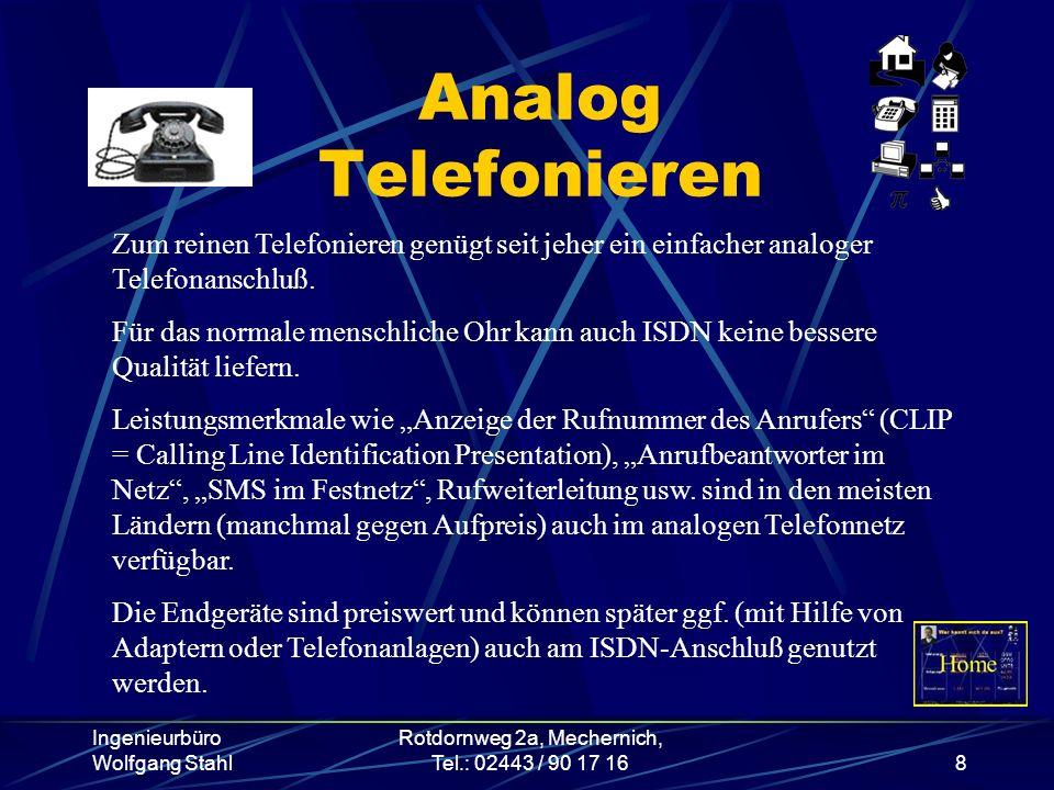 Ingenieurbüro Wolfgang Stahl Rotdornweg 2a, Mechernich, Tel.: 02443 / 90 17 168 Analog Telefonieren Zum reinen Telefonieren genügt seit jeher ein einf