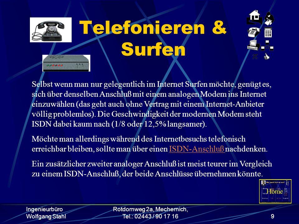 Ingenieurbüro Wolfgang Stahl Rotdornweg 2a, Mechernich, Tel.: 02443 / 90 17 169 Telefonieren & Surfen Selbst wenn man nur gelegentlich im Internet Sur