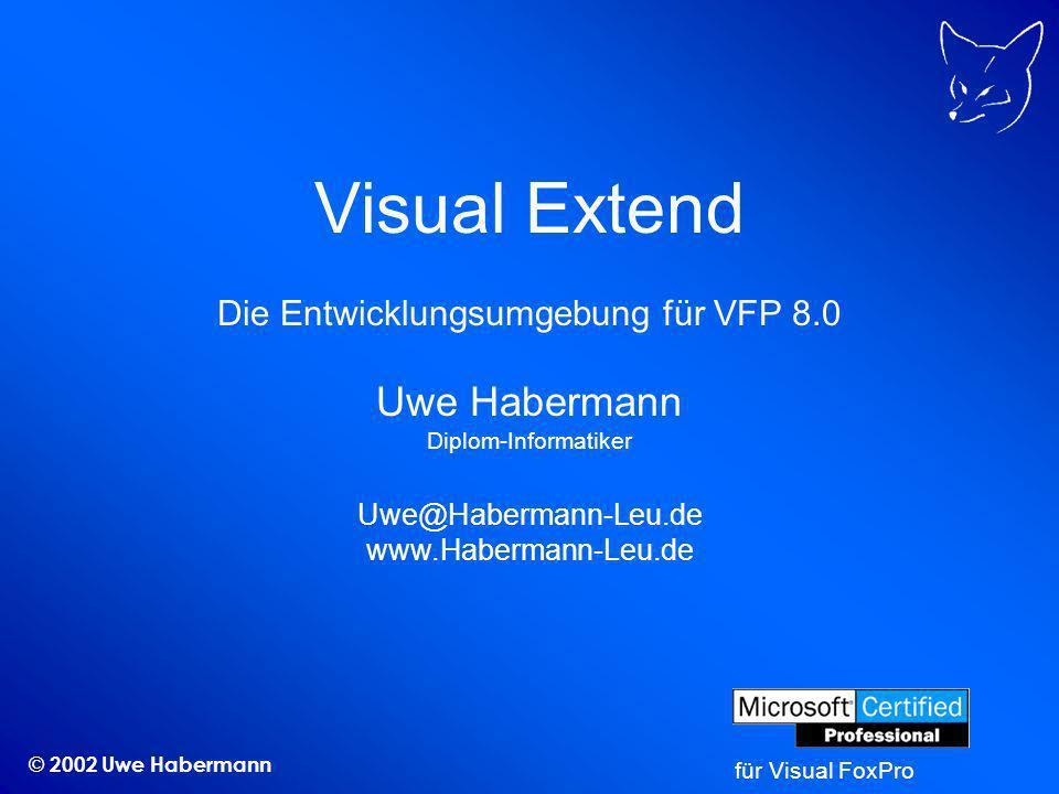 © 2002 Uwe Habermann Visual Extend Die Entwicklungsumgebung für VFP 8.0 Uwe Habermann Diplom-Informatiker Uwe@Habermann-Leu.de www.Habermann-Leu.de für Visual FoxPro