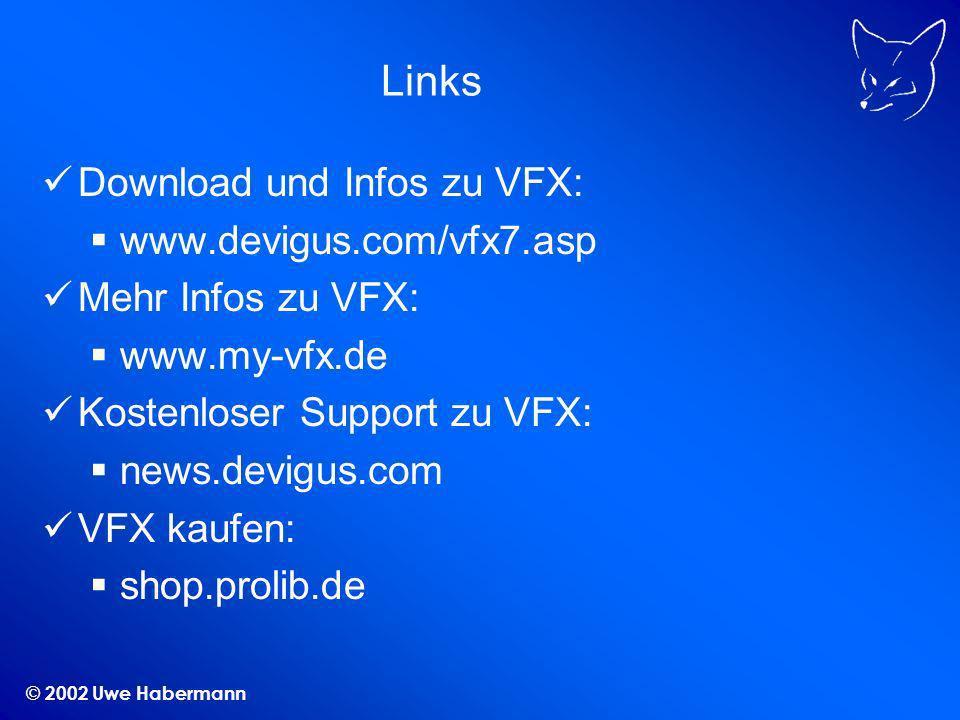 © 2002 Uwe Habermann Links Download und Infos zu VFX: www.devigus.com/vfx7.asp Mehr Infos zu VFX: www.my-vfx.de Kostenloser Support zu VFX: news.devigus.com VFX kaufen: shop.prolib.de