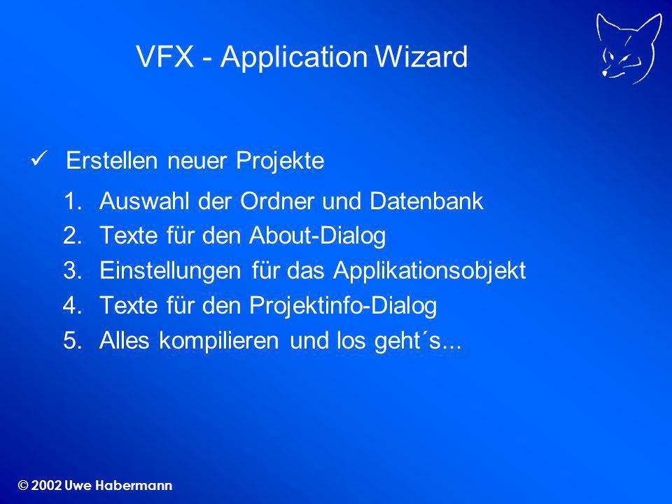 © 2002 Uwe Habermann Die generierte VFX-Anwendung Splash-Screen Login-Dialog Menü und Symbolleiste Benutzerverwaltung Benutzerrechte Datenbankwartung Öffnen-Dialog und vieles andere mehr...