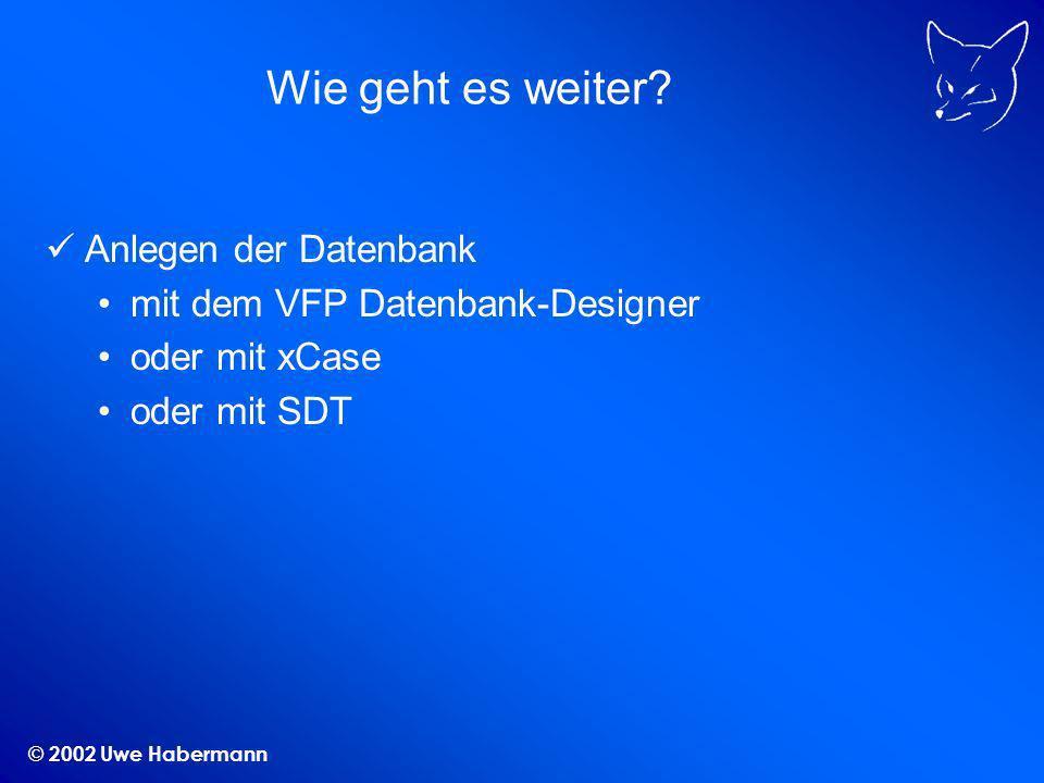 © 2002 Uwe Habermann Wie geht es weiter.