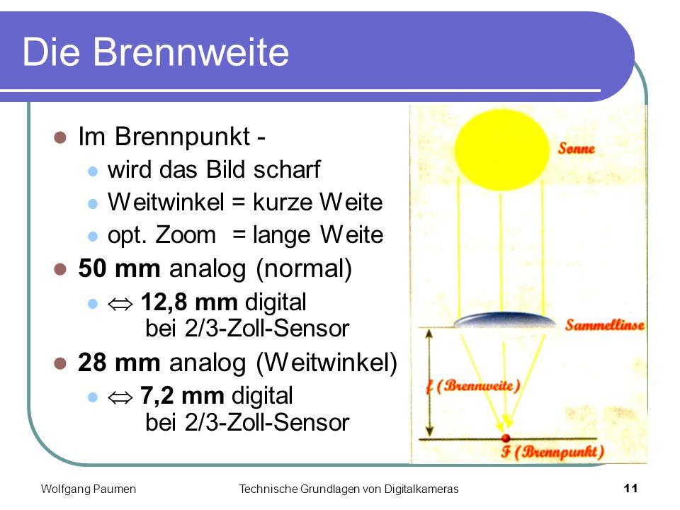 Wolfgang PaumenTechnische Grundlagen von Digitalkameras11 Die Brennweite Im Brennpunkt - wird das Bild scharf Weitwinkel = kurze Weite opt. Zoom = lan
