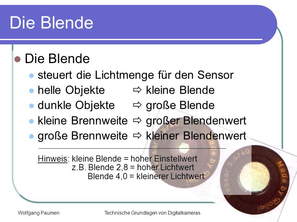 Wolfgang PaumenTechnische Grundlagen von Digitalkameras13 Die Blende steuert die Lichtmenge für den Sensor helle Objekte kleine Blende dunkle Objekte