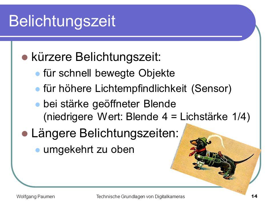 Wolfgang PaumenTechnische Grundlagen von Digitalkameras14 Belichtungszeit kürzere Belichtungszeit: für schnell bewegte Objekte für höhere Lichtempfind