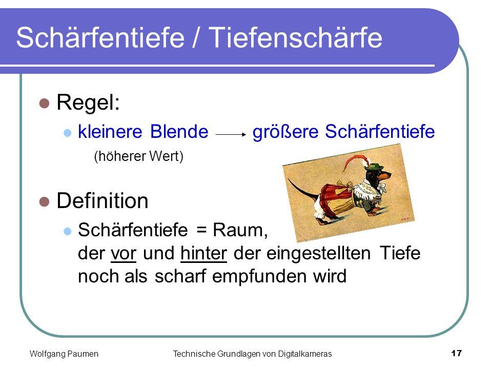 Wolfgang PaumenTechnische Grundlagen von Digitalkameras17 Schärfentiefe / Tiefenschärfe Regel: kleinere Blende größere Schärfentiefe (höherer Wert) De
