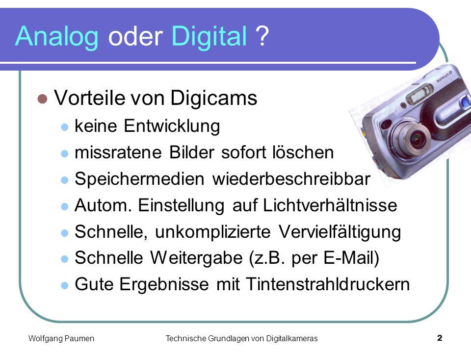 Wolfgang PaumenTechnische Grundlagen von Digitalkameras2 Analog oder Digital ? Vorteile von Digicams keine Entwicklung missratene Bilder sofort lösche