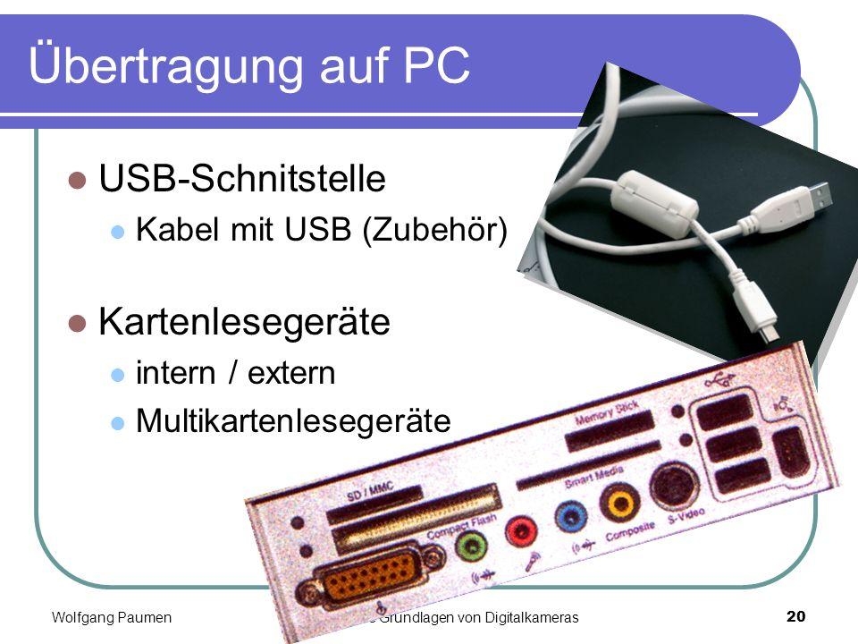 Wolfgang PaumenTechnische Grundlagen von Digitalkameras20 Übertragung auf PC USB-Schnitstelle Kabel mit USB (Zubehör) Kartenlesegeräte intern / extern