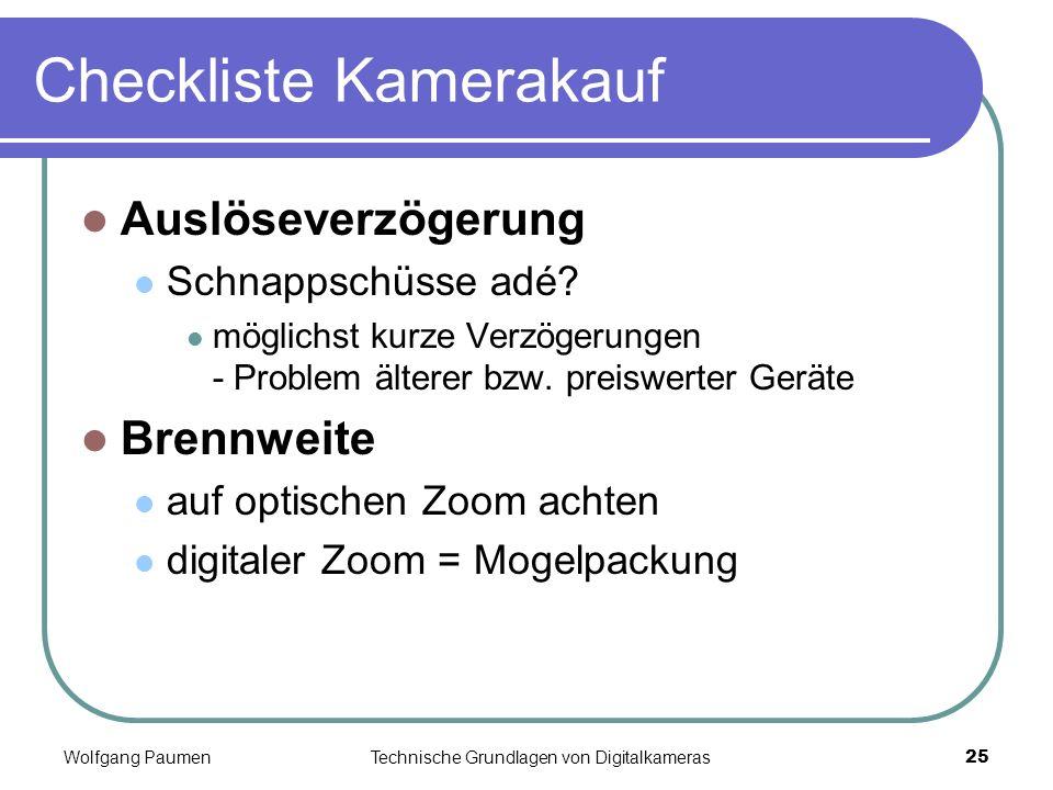 Wolfgang PaumenTechnische Grundlagen von Digitalkameras25 Checkliste Kamerakauf Auslöseverzögerung Schnappschüsse adé? möglichst kurze Verzögerungen -