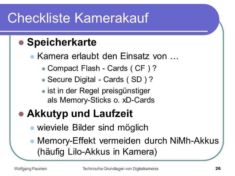 Wolfgang PaumenTechnische Grundlagen von Digitalkameras26 Checkliste Kamerakauf Speicherkarte Kamera erlaubt den Einsatz von … Compact Flash - Cards (