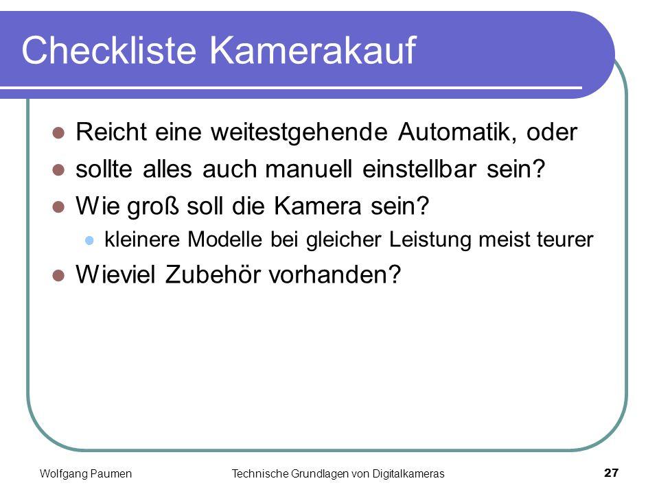 Wolfgang PaumenTechnische Grundlagen von Digitalkameras27 Checkliste Kamerakauf Reicht eine weitestgehende Automatik, oder sollte alles auch manuell e
