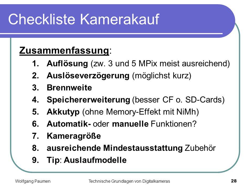 Wolfgang PaumenTechnische Grundlagen von Digitalkameras28 Checkliste Kamerakauf Zusammenfassung: 1.Auflösung (zw. 3 und 5 MPix meist ausreichend) 2.Au