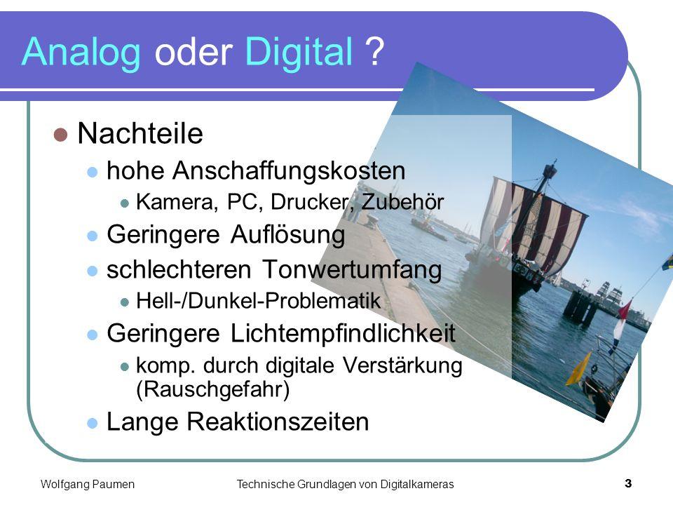 Wolfgang PaumenTechnische Grundlagen von Digitalkameras3 Analog oder Digital ? Nachteile hohe Anschaffungskosten Kamera, PC, Drucker, Zubehör Geringer