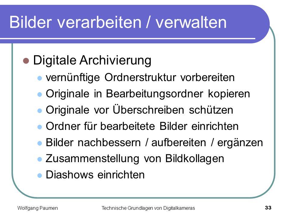 Wolfgang PaumenTechnische Grundlagen von Digitalkameras33 Bilder verarbeiten / verwalten Digitale Archivierung vernünftige Ordnerstruktur vorbereiten