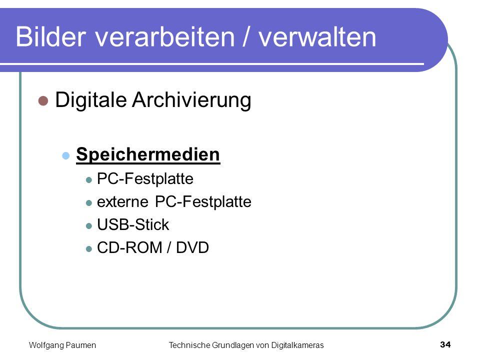 Wolfgang PaumenTechnische Grundlagen von Digitalkameras34 Bilder verarbeiten / verwalten Digitale Archivierung Speichermedien PC-Festplatte externe PC