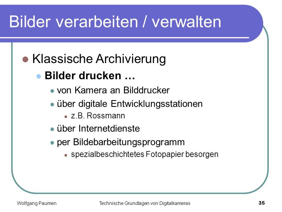 Wolfgang PaumenTechnische Grundlagen von Digitalkameras35 Bilder verarbeiten / verwalten Klassische Archivierung Bilder drucken … von Kamera an Bilddr