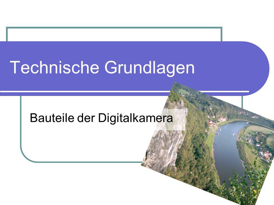 Technische Grundlagen Bauteile der Digitalkamera
