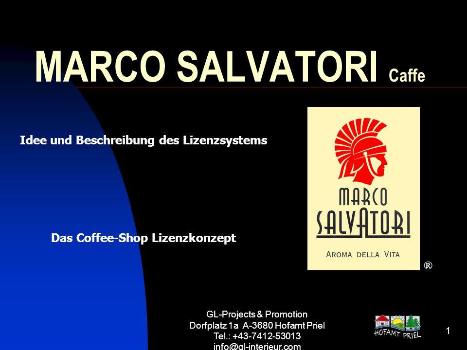 GL-Projects & Promotion Dorfplatz 1a A-3680 Hofamt Priel Tel.: +43-7412-53013 info@gl-interieur.com 1 MARCO SALVATORI Caffe ® Idee und Beschreibung de
