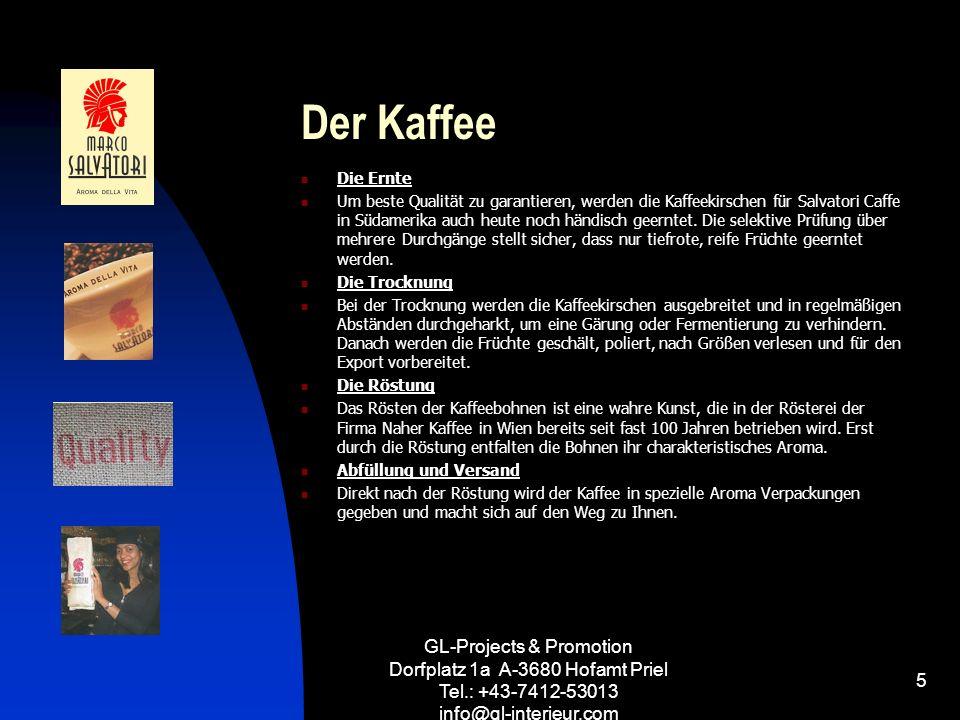GL-Projects & Promotion Dorfplatz 1a A-3680 Hofamt Priel Tel.: +43-7412-53013 info@gl-interieur.com 5 Der Kaffee Die Ernte Um beste Qualität zu garant