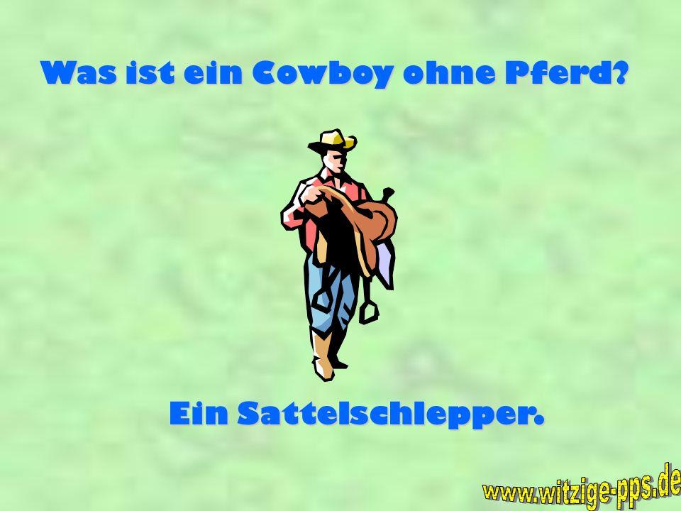 Was ist ein Cowboy ohne Pferd? Ein Sattelschlepper.