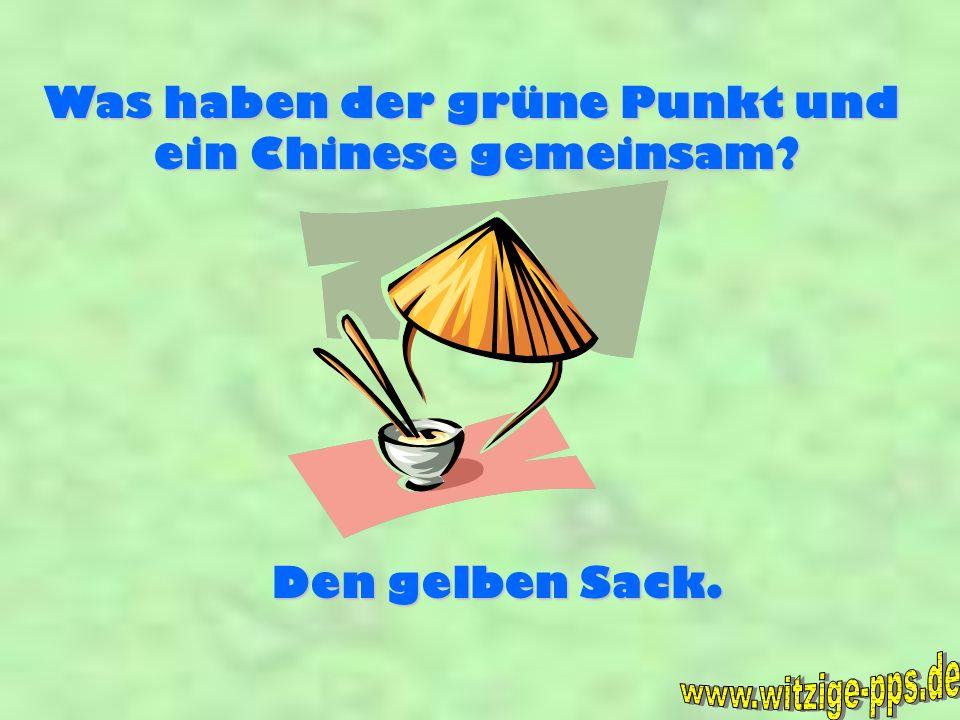 Was haben der grüne Punkt und ein Chinese gemeinsam? Den gelben Sack.