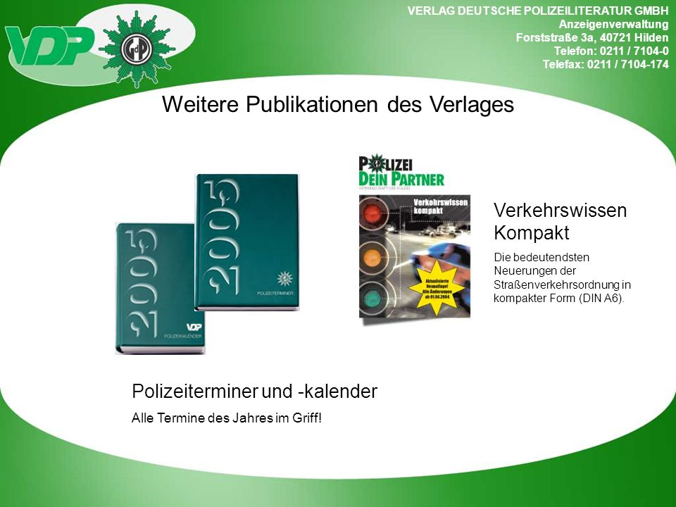 VERLAG DEUTSCHE POLIZEILITERATUR GMBH Anzeigenverwaltung Forststraße 3a, 40721 Hilden Telefon: 0211 / 7104-0 Telefax: 0211 / 7104-174 Weitere Publikat