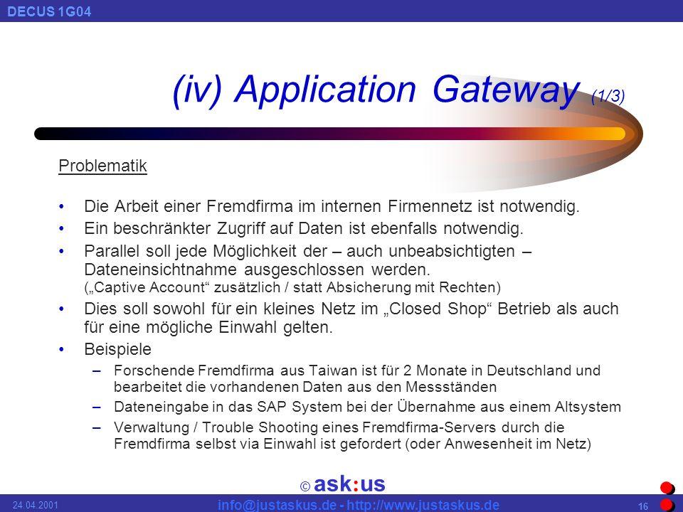© ask : us DECUS 1G04 info@justaskus.de - http://www.justaskus.de 24.04.2001 16 (iv) Application Gateway (1/3) Problematik Die Arbeit einer Fremdfirma im internen Firmennetz ist notwendig.
