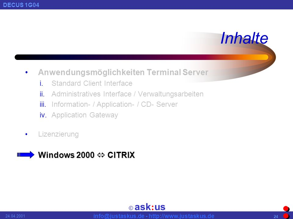 © ask : us DECUS 1G Inhalte Anwendungsmöglichkeiten Terminal Server i.Standard Client Interface ii.Administratives Interface / Verwaltungsarbeiten iii.Information- / Application- / CD- Server iv.Application Gateway Lizenzierung Windows 2000 CITRIXWindows 2000 CITRIX