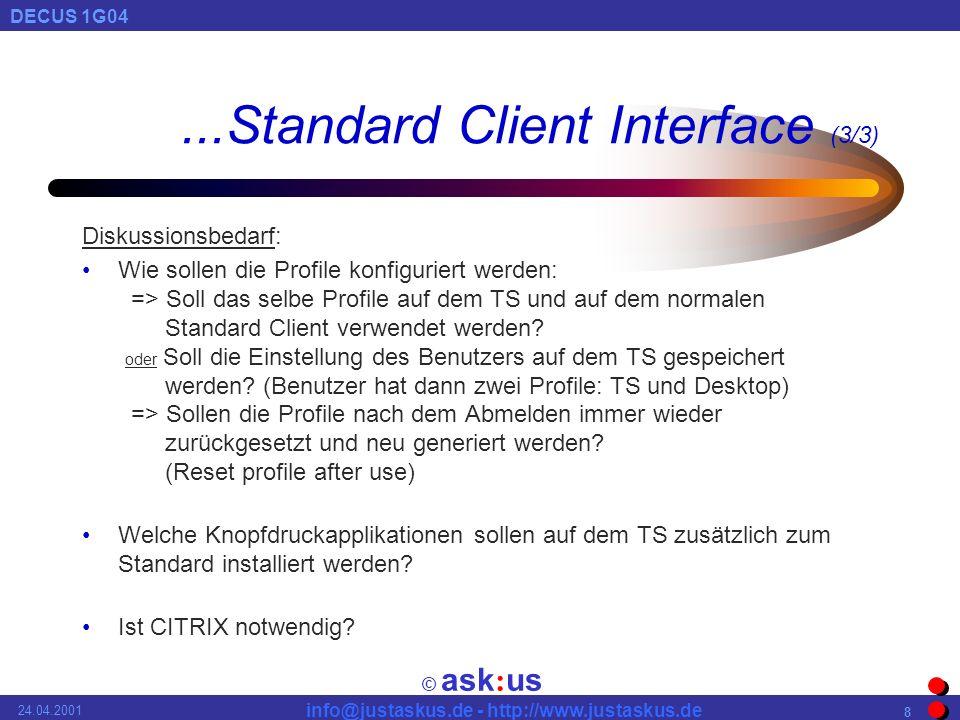 © ask : us DECUS 1G04 info@justaskus.de - http://www.justaskus.de 24.04.2001 29 Hardware Anforderungen: Terminal Server Microsoft empfiehlt folgende maximale Auslastungen: (Beispiel: 2 Prozessoren, 1 GB RAM, RAID, 100MBit) Medium Use = Normaler Benutzer, zwei - drei Anwendungen gleichzeitig, keine CPU intensiven Anwendungen: 40 - 60 Anwender / Server Light Use: 60 - 100 Anwender / Server Heavy Use:20 - 40 Anwender / Server Quelle: Microsoft Technet April 2000