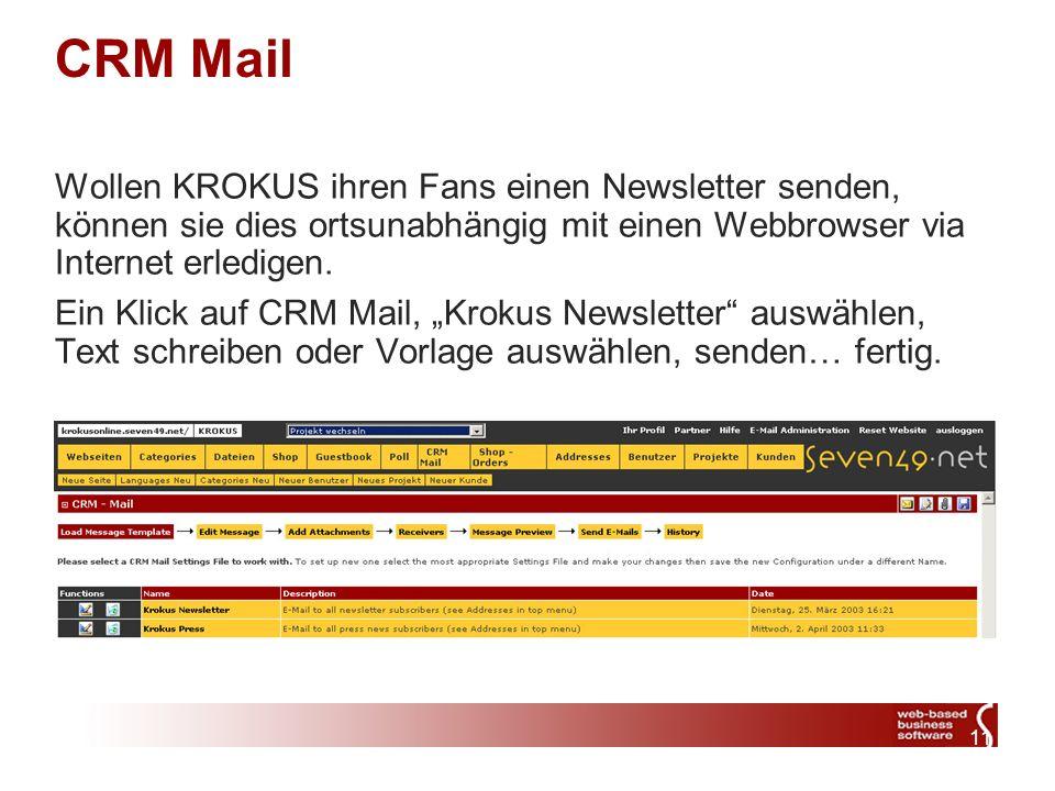11 CRM Mail Wollen KROKUS ihren Fans einen Newsletter senden, können sie dies ortsunabhängig mit einen Webbrowser via Internet erledigen.