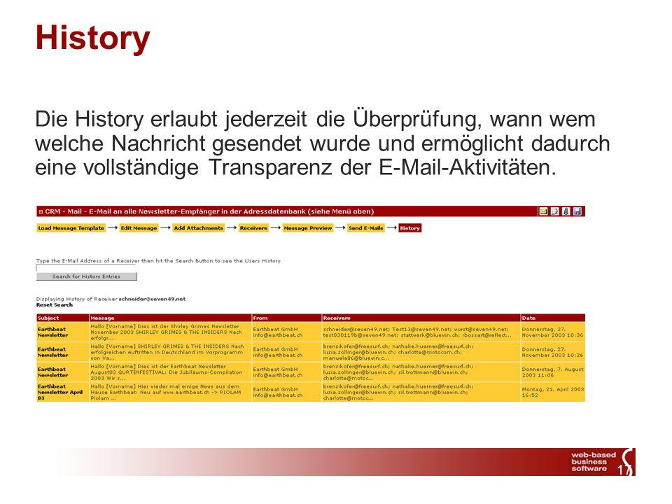 17 History Die History erlaubt jederzeit die Überprüfung, wann wem welche Nachricht gesendet wurde und ermöglicht dadurch eine vollständige Transparenz der E-Mail-Aktivitäten.