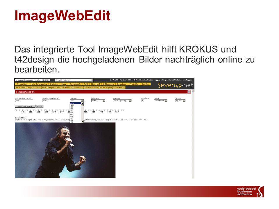 19 ImageWebEdit Das integrierte Tool ImageWebEdit hilft KROKUS und t42design die hochgeladenen Bilder nachträglich online zu bearbeiten.