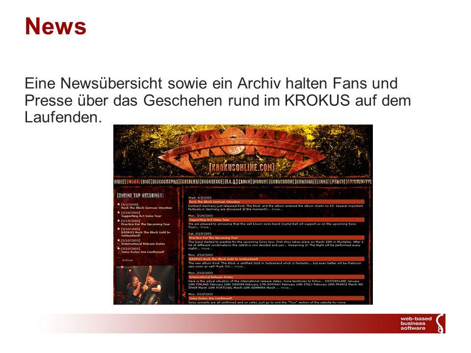 8 News Eine Newsübersicht sowie ein Archiv halten Fans und Presse über das Geschehen rund im KROKUS auf dem Laufenden.