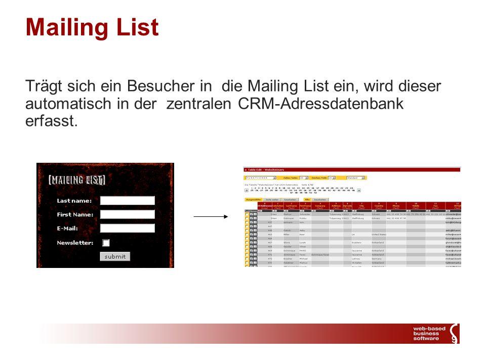 9 Mailing List Trägt sich ein Besucher in die Mailing List ein, wird dieser automatisch in der zentralen CRM-Adressdatenbank erfasst.