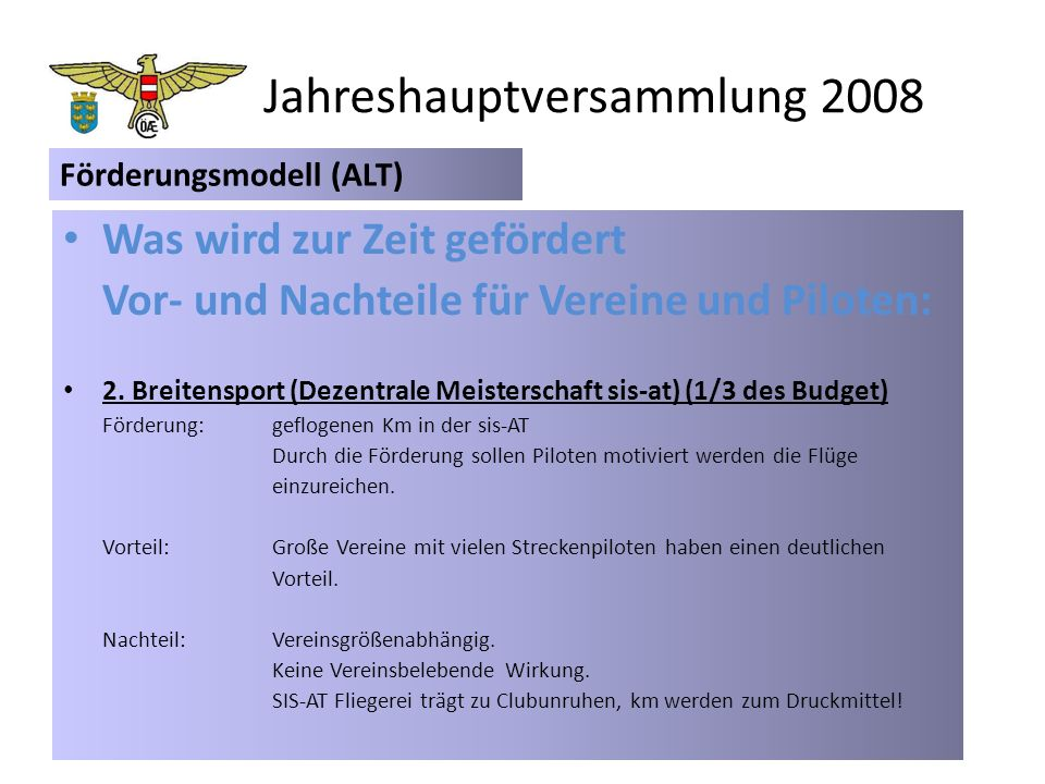 Jahreshauptversammlung 2008 Was wird zur Zeit gefördert Vor- und Nachteile für Vereine und Piloten: 3.