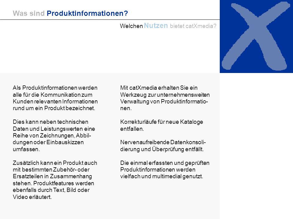 Unternehmen/2 Was sind Produktinformationen? Welchen Nutzen bietet catXmedia? Was sind Produktinformationen? Mit catXmedia erhalten Sie ein Werkzeug z