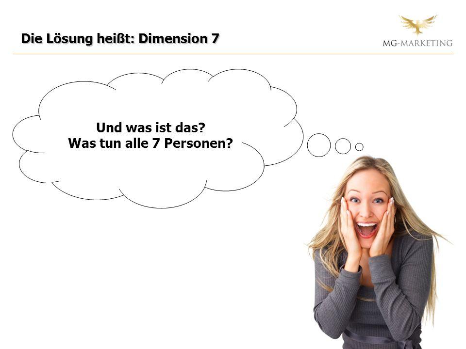 Die Lösung heißt: Dimension 7 Und was ist das? Was tun alle 7 Personen?