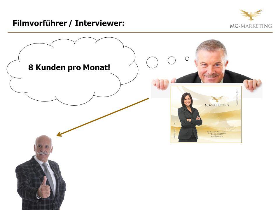 Filmvorführer / Interviewer: 8 Kunden pro Monat!