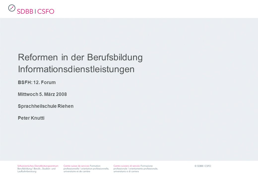 Reformen in der Berufsbildung Informationsdienstleistungen BSFH: 12.