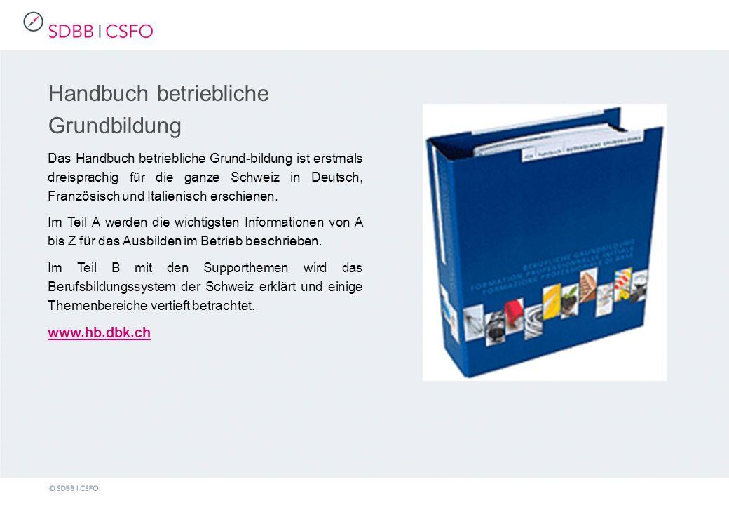 Handbuch betriebliche Grundbildung Das Handbuch betriebliche Grund-bildung ist erstmals dreisprachig für die ganze Schweiz in Deutsch, Französisch und Italienisch erschienen.