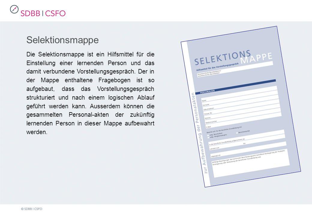 Selektionsmappe Die Selektionsmappe ist ein Hilfsmittel für die Einstellung einer lernenden Person und das damit verbundene Vorstellungsgespräch.