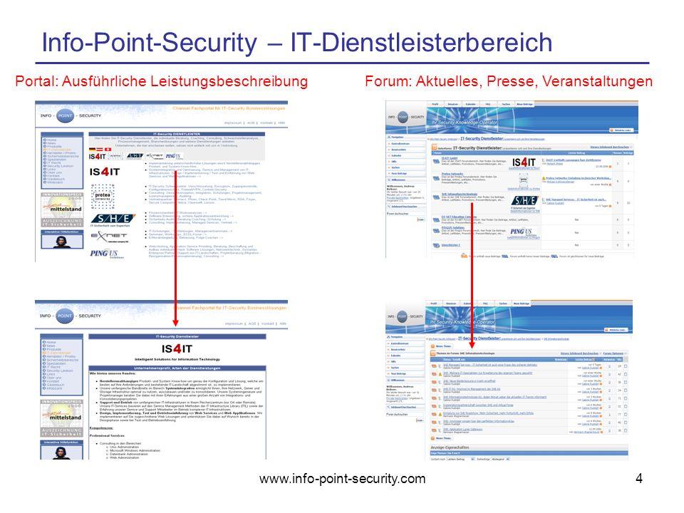 www.info-point-security.com4 Info-Point-Security – IT-Dienstleisterbereich Portal: Ausführliche LeistungsbeschreibungForum: Aktuelles, Presse, Veranstaltungen