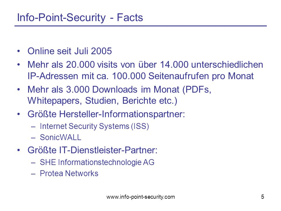 www.info-point-security.com5 Info-Point-Security - Facts Online seit Juli 2005 Mehr als 20.000 visits von über 14.000 unterschiedlichen IP-Adressen mit ca.