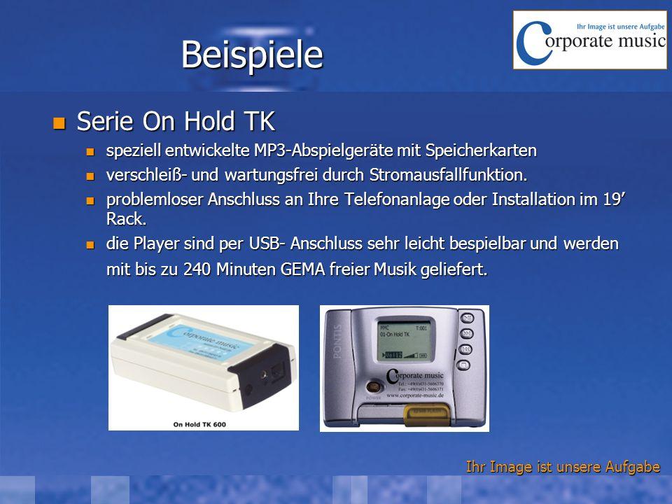 Ihr Image ist unsere Aufgabe Beispiele Serie On Hold TK Serie On Hold TK speziell entwickelte MP3-Abspielgeräte mit Speicherkarten speziell entwickelte MP3-Abspielgeräte mit Speicherkarten verschleiß- und wartungsfrei durch Stromausfallfunktion.